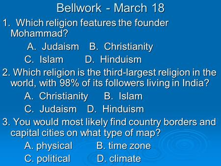 Bellwork - March 18 1. Which religion features the founder Mohammad? 1. Which religion features the founder Mohammad? A. Judaism B. Christianity A. Judaism.