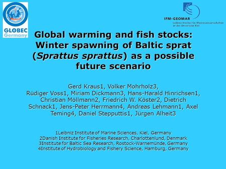 Global warming and fish stocks: Winter spawning of Baltic sprat (Sprattus sprattus) as a possible future scenario Gerd Kraus1, Volker Mohrholz3, Rüdiger.