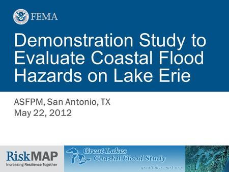 Demonstration Study to Evaluate Coastal Flood Hazards on Lake Erie ASFPM, San Antonio, TX May 22, 2012.