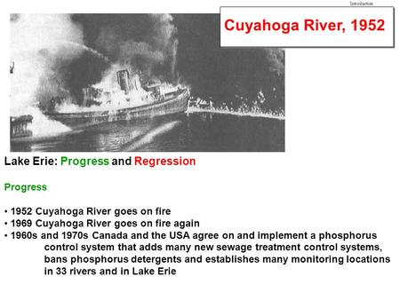 Cuyahoga River, 1952 Lake Erie: Progress and Regression Progress 1952 Cuyahoga River goes on fire 1969 Cuyahoga River goes on fire again 1960s and 1970s.