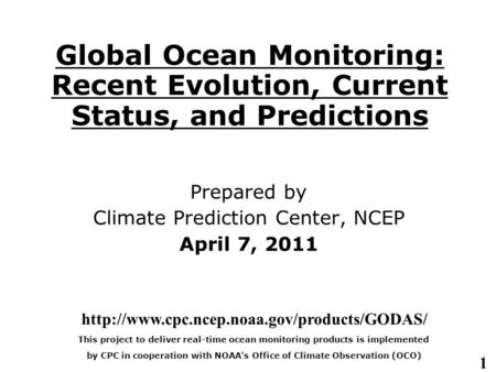 1 Global Ocean Monitoring: Recent Evolution, Current Status, and Predictions Prepared by Climate Prediction Center, NCEP April 7, 2011