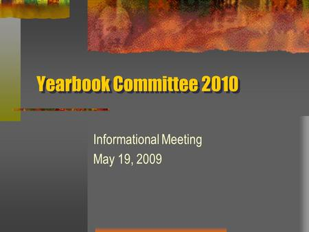 Yearbook Committee 2010 Informational Meeting May 19, 2009.