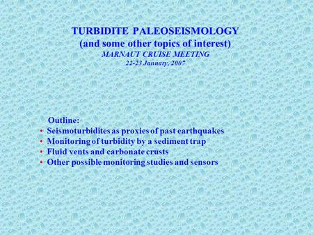 TURBIDITE PALEOSEISMOLOGY (and some other topics of interest) MARNAUT CRUISE MEETING 22-23 January, 2007 Outline: Seismoturbidites as proxies of past earthquakes.