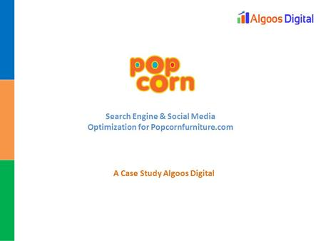 A Case Study Algoos Digital Search Engine & Social Media Optimization for Popcornfurniture.com.