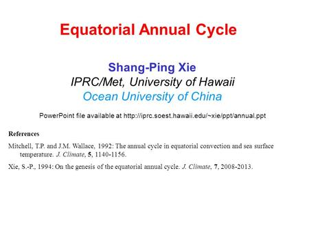 Equatorial Annual Cycle Shang-Ping Xie IPRC/Met, University of Hawaii Ocean University of China PowerPoint file available at