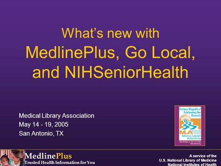 MedlinePlus Trusted Health Information for You A service of the U.S. National Library of Medicine National Institutes of Health What's new with MedlinePlus,