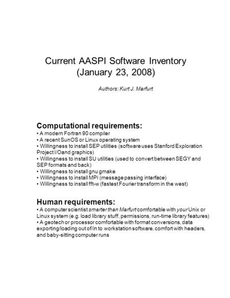 Current AASPI Software Inventory (January 23, 2008) Authors: Kurt J. Marfurt Computational requirements: A modern Fortran 90 compiler A recent SunOS or.