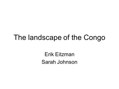 The landscape of the Congo Erik Eitzman Sarah Johnson.