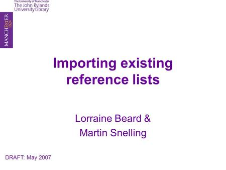 Importing existing reference lists Lorraine Beard & Martin Snelling DRAFT: May 2007.