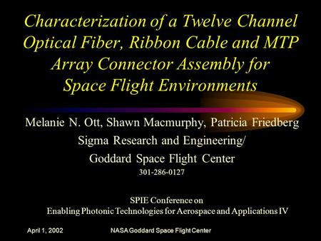April 1, 2002NASA Goddard Space Flight Center Characterization of a Twelve Channel Optical Fiber, Ribbon Cable and MTP Array Connector Assembly for Space.