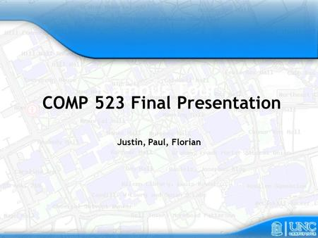 Campus Tour COMP 523 Final Presentation Justin, Paul, Florian.