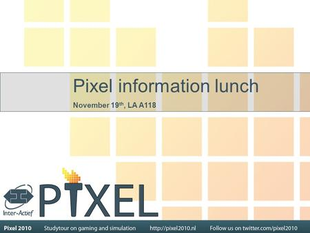 Pixel information lunch November 19 th, LA A118. Today Introduction What is a study tour Why participate Theme and dates Obligations Educational program.