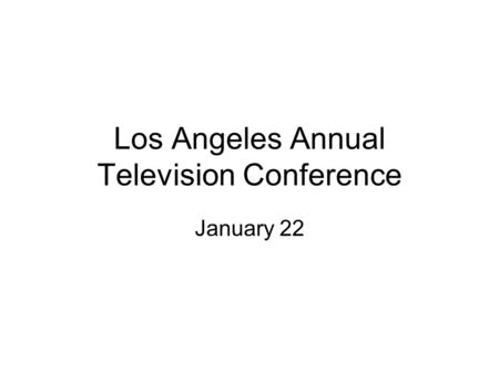 Los Angeles Annual Television Conference January 22.