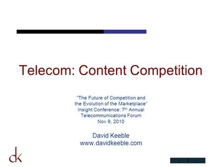 "Telecom: Content Competition The Future of Competition and the Evolution of the Marketplace"" Insight Conference: 7 th Annual Telecommunications Forum."