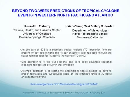 BEYOND TWO-WEEK PREDICTIONS OF TROPICAL CYCLONE EVENTS IN WESTERN NORTH PACIFIC AND ATLANTIC Russell L. Elsberry Trauma, Health, and Hazards Center University.