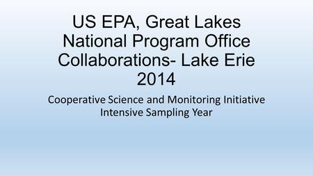 US EPA, Great Lakes National Program Office Collaborations- Lake Erie 2014 Cooperative Science and Monitoring Initiative Intensive Sampling Year.