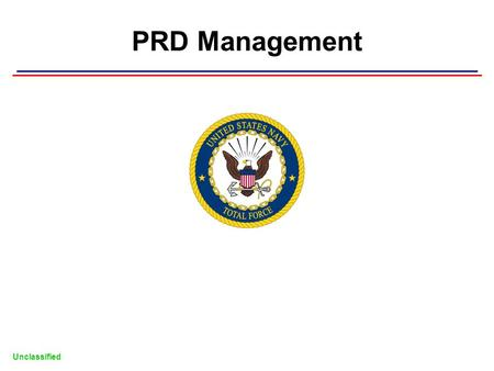 Unclassified PRD Management. 2 PROJECTED ROTATION DATE (PRD) References: - MILPERSMAN 1306-104 - COMFLTFORCOM/COMNAVPERSCOMINST 1300.1 - NAVADMIN 361/12.