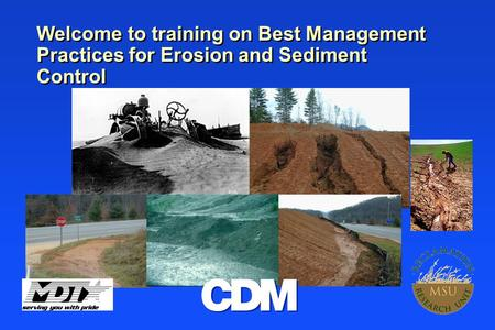 Welcome to training on Best Management Practices for Erosion and Sediment Control.