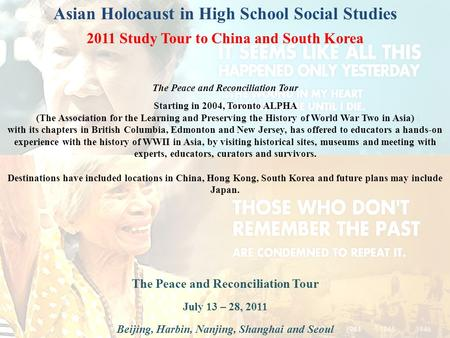 Asian Holocaust in High School Social Studies 2011 Study Tour to China and South Korea The Peace and Reconciliation Tour July 13 – 28, 2011 Beijing, Harbin,