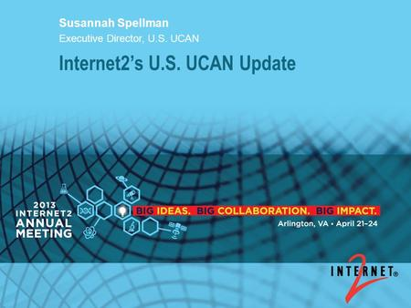 Internet2's U.S. UCAN Update Susannah Spellman Executive Director, U.S. UCAN.