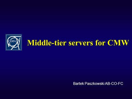 Middle-tier servers for CMW Bartek Paszkowski AB-CO-FC.