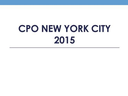 CPO NEW YORK CITY 2015. Dates and Times March 27-April 1 Load bus around 10:30 am Arrival back to Century is approximately 3:30 PM.
