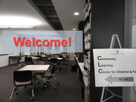 Welcome!. The Community Learning Center for Children and Youth A year round instructional facility at Cleveland State University, in the College of Education.