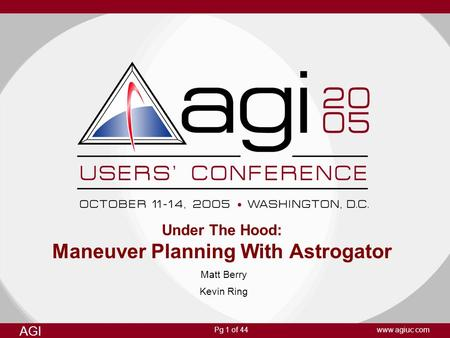 Pg 1 of 44 AGI www agiuc com Under The Hood: Maneuver Planning With Astrogator Matt Berry Kevin Ring.