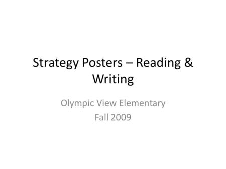Strategy Posters – Reading & Writing Olympic View Elementary Fall 2009.