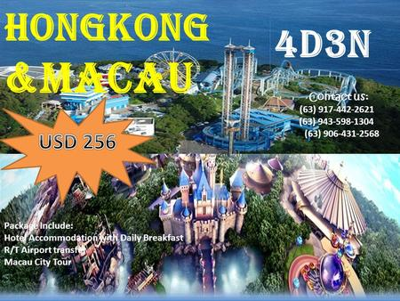 HONGKONG &macau Contact us:Contact us: (63) 917-442-2621 (63) 943-598-1304 (63) 906-431-2568 Package Include: Hotel Accommodation with Daily Breakfast.