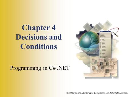 Chapter 4 Decisions and Conditions Programming in C#.NET © 2003 by The McGraw-Hill Companies, Inc. All rights reserved.