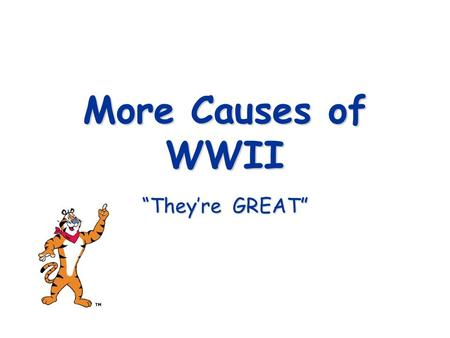 "More Causes of WWII ""They're GREAT"" Recall… The first major cause of WWII Happened in 1919 Made Germany very bitter Contained the ""War Guilt Clause"""