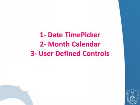1- Date TimePicker 2- Month Calendar 3- User Defined Controls.