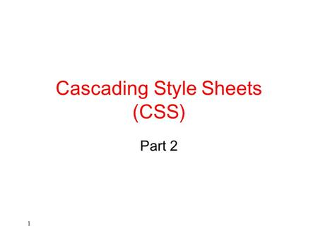 1 Cascading Style Sheets (CSS) Part 2. 2 The Sources of Style Sheets.