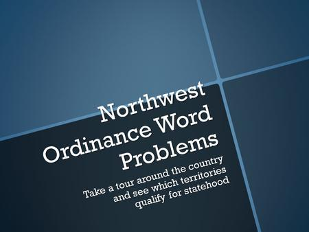 Northwest Ordinance Word Problems Take a tour around the country and see which territories qualify for statehood.