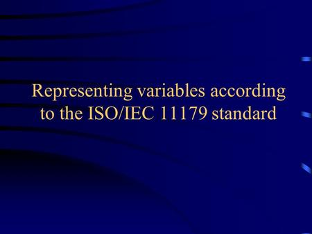 Representing variables according to the ISO/IEC 11179 standard.