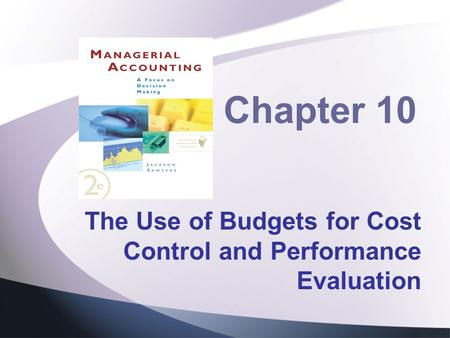 Chapter 10 The Use of Budgets for Cost Control and Performance Evaluation.