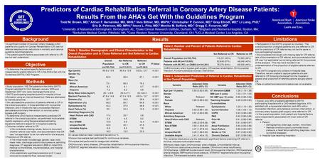 Predictors of Cardiac Rehabilitation Referral in Coronary Artery Disease Patients: Results From the AHA's Get With the Guidelines Program Todd M. Brown,