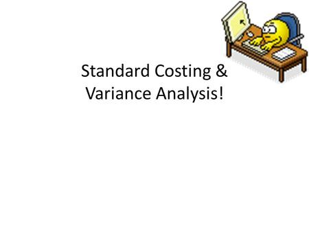 Standard Costing & Variance Analysis!