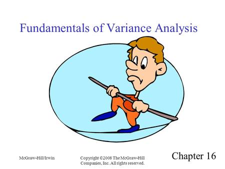 McGraw-Hill/IrwinCopyright ©2008 The McGraw-Hill Companies, Inc. All rights reserved. Fundamentals of Variance Analysis Chapter 16.