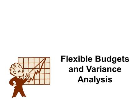 Flexible Budgets and Variance Analysis. 2 Management Cycle, Standard Costing and Variance Analysis Use standard costs to prepare budgets and establish.