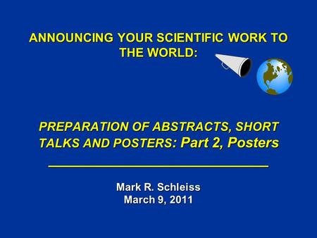 ANNOUNCING YOUR SCIENTIFIC WORK TO THE WORLD: PREPARATION OF ABSTRACTS, SHORT TALKS AND POSTERS : Part 2, Posters ____________________________ Mark R.