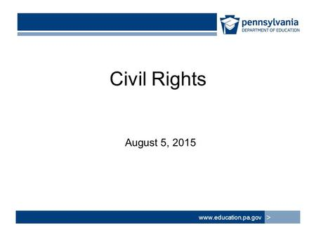 Civil Rights August 5, 2015 www.education.pa.gov >