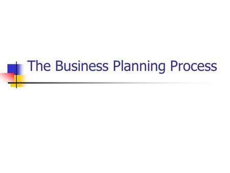 The Business Planning Process. Business Planning and Execution Market Analysis- TAM, SAM and competitive environment How to keep score: A=L+OE Product.