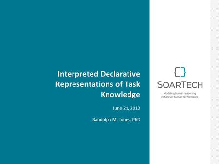 Interpreted Declarative Representations of Task Knowledge June 21, 2012 Randolph M. Jones, PhD.