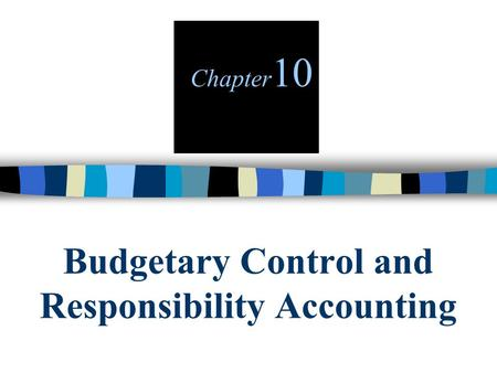 Budgetary Control and Responsibility Accounting Chapter 10.
