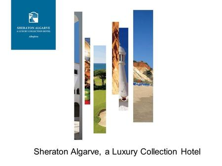 Sheraton Algarve, a Luxury Collection Hotel. LIFE IS A COLLECTION OF EXPERIENCES. LET US BE YOUR GUIDE. Location.