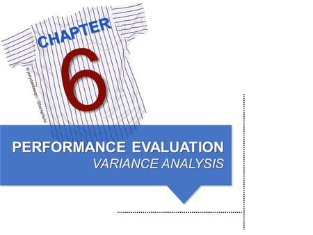 CHAPTER © jsnyderdesign / iStockphoto 6 PERFORMANCE EVALUATION VARIANCE ANALYSIS.