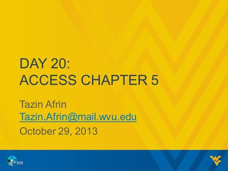 DAY 20: ACCESS CHAPTER 5 Tazin Afrin  October 29, 2013 1.