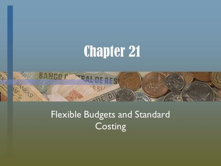 Chapter 21 Flexible Budgets and Standard Costing.